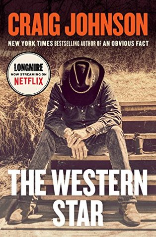 The Western Star By Craig Johnson Is 13 In Walt Longmire Saga Its Been Interesting To Know Only Through Johnsons Books For First