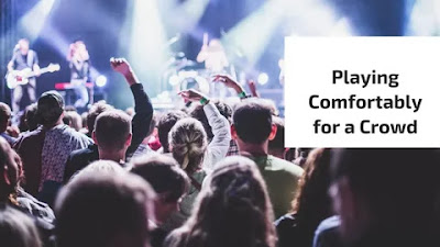 3 Steps to Playing Comfortably for a Crowd