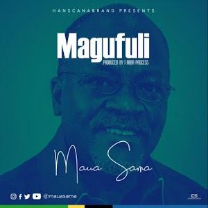 New AUDIO: Maua Sama – Magufuli   Download/Listen