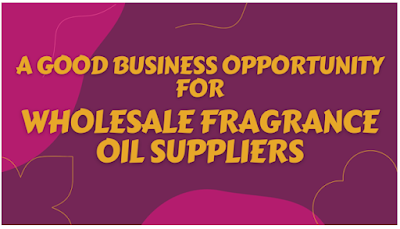 A Good Business Opportunity for Wholesale Fragrance Oil Suppliers
