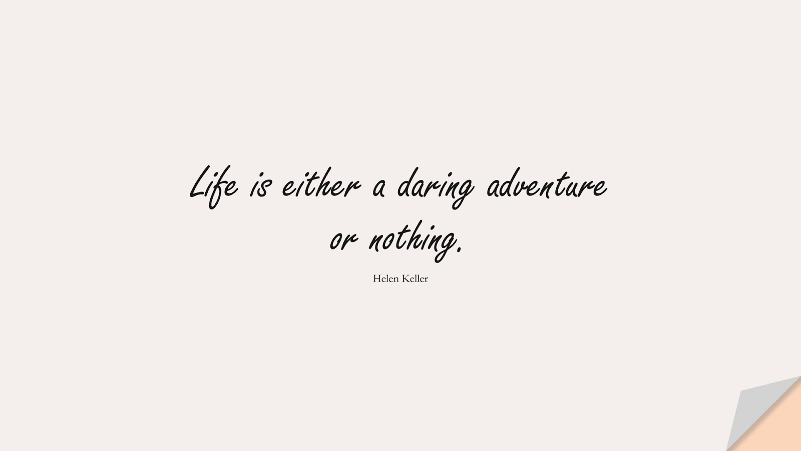Life is either a daring adventure or nothing. (Helen Keller);  #ShortQuotes