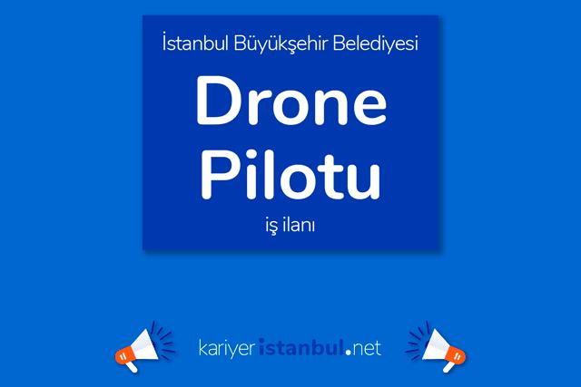 İstanbul Büyükşehir Belediyesi, drone pilotu alacak. İBB Kariyer iş ilanları kariyeristanbul.net'te!