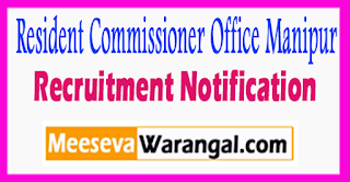 Resident Commissioner Office Manipur Recruitment Notification 2017 Last Date 29-07-2017