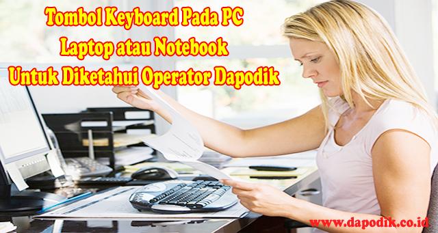 Fungsi Tombol - Tombol Keyboard Pada PC atau Laptop atau Notebook Untuk Diketahui Operator Dapodik