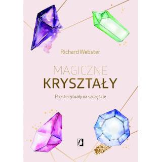 """""""Magiczne kryształy.Proste rytuały na szczęście"""" Richard Webster"""