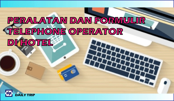 peralatan telephone operator di hotel, formulir yang digunakan oleh bagian telepon operator
