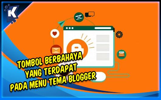 Tombol Berbahaya yang Terdapat pada Menu Tema Blogger