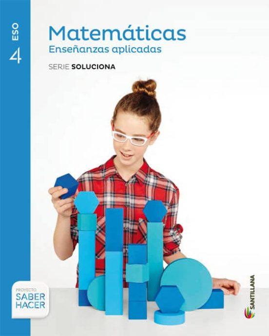 Libro Matemáticas Aplicadas 4º ESO Santillana Proyecto Saber Hacer Serie Soluciona