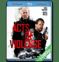 ACTOS DE VIOLENCIA (2018) 1080P HD MKV ESPAÑOL LATINO