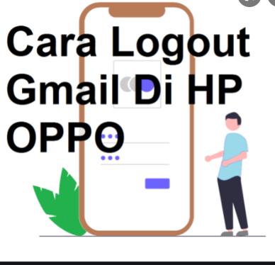 Cara Logout Gmail di Hp Oppo Mudah dan Cepat