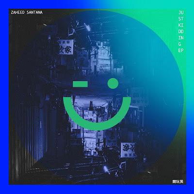 Zaheed Santana - Just Kidding EP [2016]