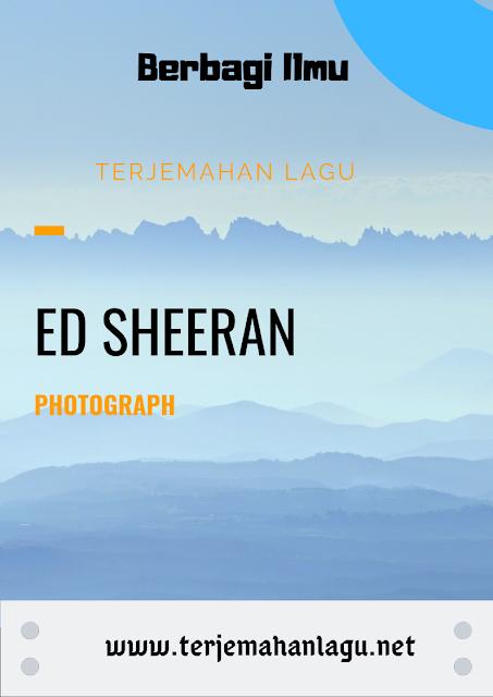 Terjemahan Lagu Ed Sheeran Photograph