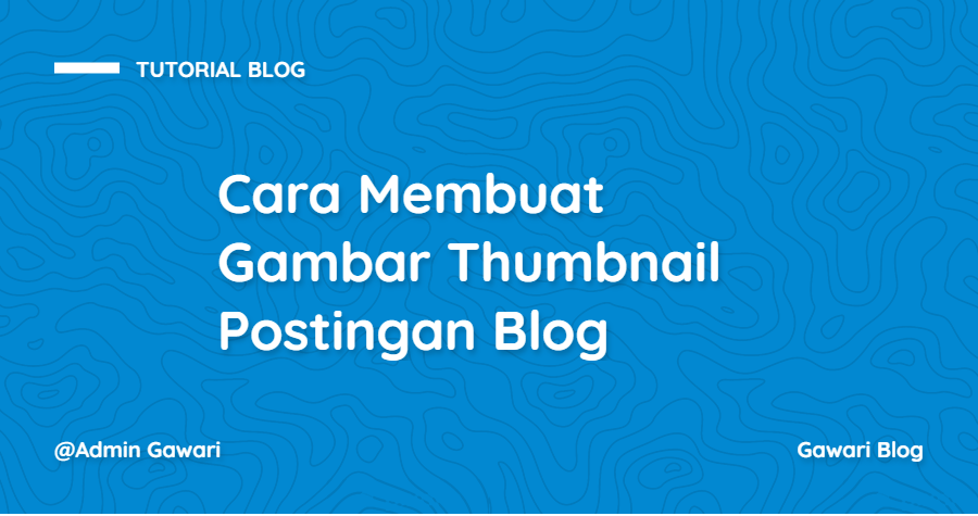 Cara Membuat Gambar Thumbnail Postingan Blog