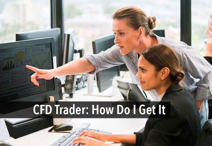 CFD Trader: How Do I Get It?