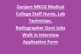 Ganjam MKCG Medical College Staff Nurse, Lab Technician, Radiographer Govt Jobs Walk in interview Application Form