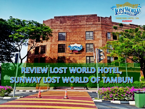 Review Lost World Hotel, Sunway Lost World Of Tambun, Ipoh