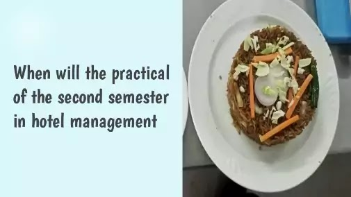 When will the practical of the second semester in hotel management