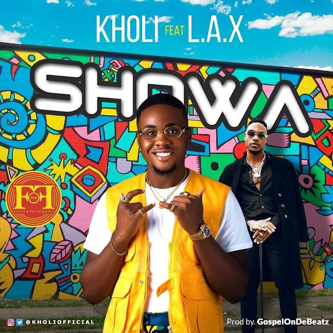 [Music] Kholi ft. L.A.X - Showa (Prod. By GospelOnDeBeatz)