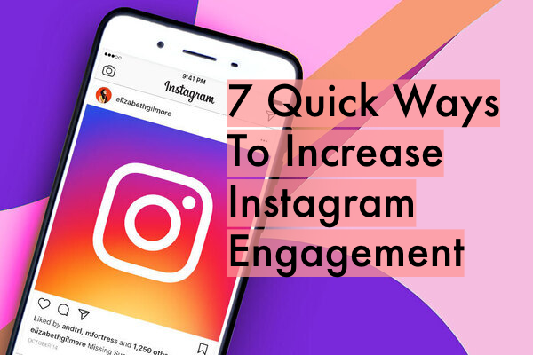 7 Quick Ways To Increase Instagram Engagement