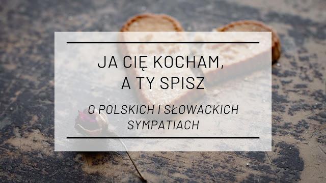 Ja Cię kocham, a Ty Spisz - rzecz o polskich i słowackich sympatiach