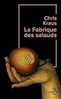 Chris Kraus la fabrique des salauds belfond