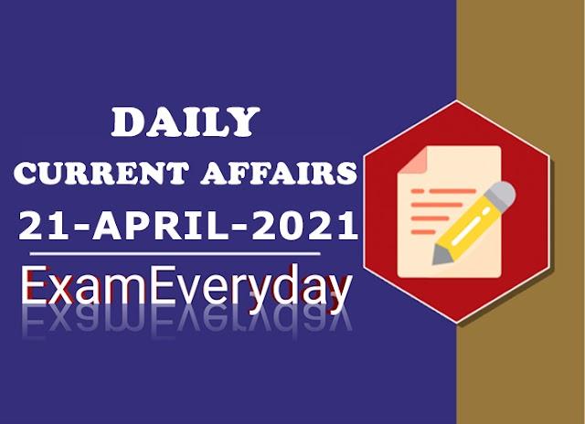 Current Affairs 21 April 2021
