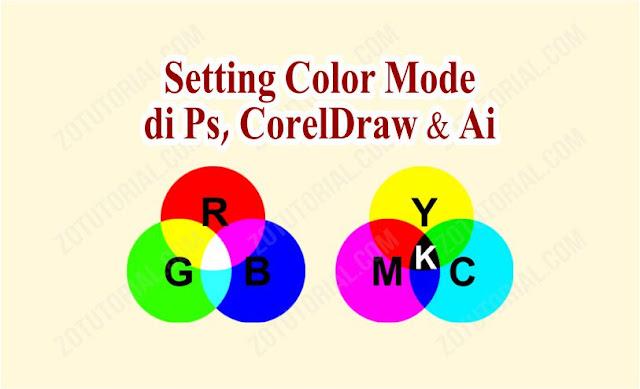Cara Ubah Setingan RGB atau CMYK di Ai, Photoshop dan CorelDraw by zotutorial.com