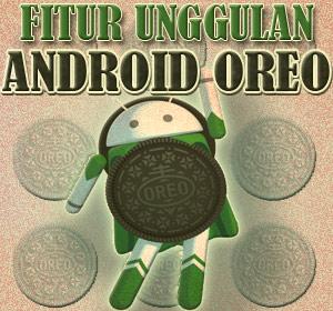 Fitur Unggulan Android Oreo yang Wajib Anda Ketahui