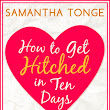 Blog Tour: How to Get Hitched in Ten Days by Samantha Tonge - book review