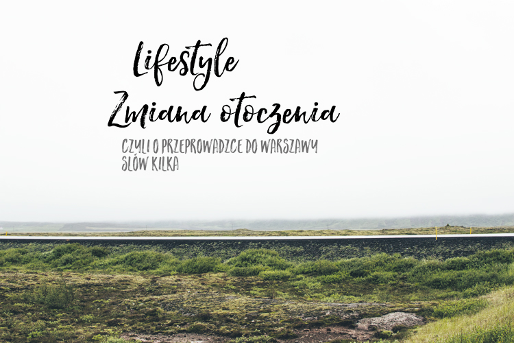 http://stalowa-kanciapa.blogspot.com/2016/06/lifestyle-zmiana-otoczenia.html