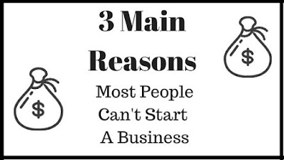 3 Main Reasons Most People Can't Start A Business