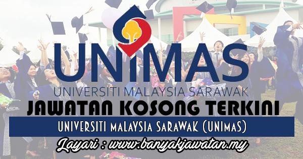 Jawatan Kosong 2017 di Universiti Malaysia Sarawak (UNIMAS) www.banyakjawatan.my