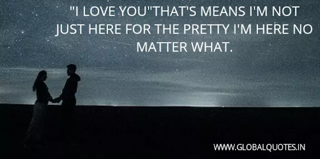 """""""I love you"""" that means I'm not just here for the pretty I'm here no matter what"""
