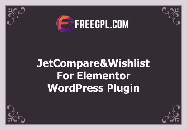 JetCompareWishlist For Elementor WordPress Plugin Nulled Download Free