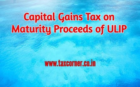 Capital Gains Tax on Maturity Proceeds of ULIP