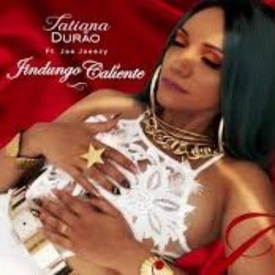 Tatiana Durão feat. Joe Joeezy - Jindungo Caliente (Reggaeton). DOWNLOAD MP3.