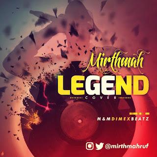 "[Music] Mirthmah – ""Legend"""