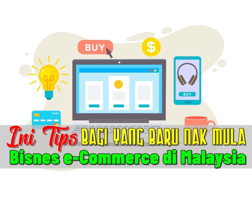 Ini Tips Bagi Yang Baru Nak Mula Bisnes e-Commerce di Malaysia