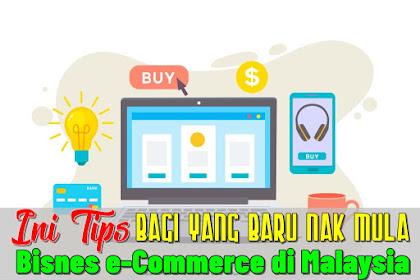 Ini Tips Bagi Yang Baru Nak Mula Bisnes e-Commerce di Malaysia 2020