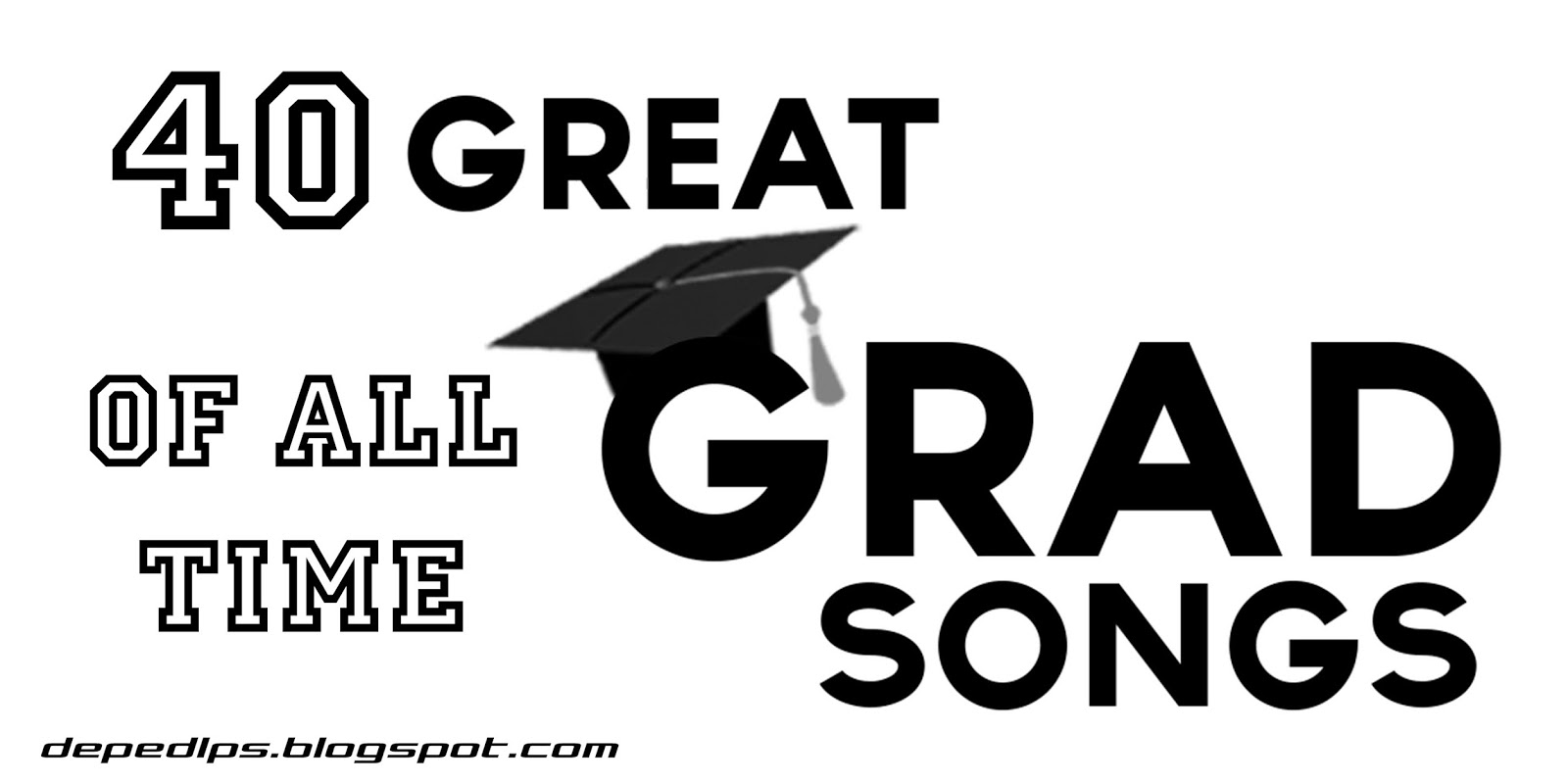 graduation song ideas top 40 graduation songs of all time deped lp s