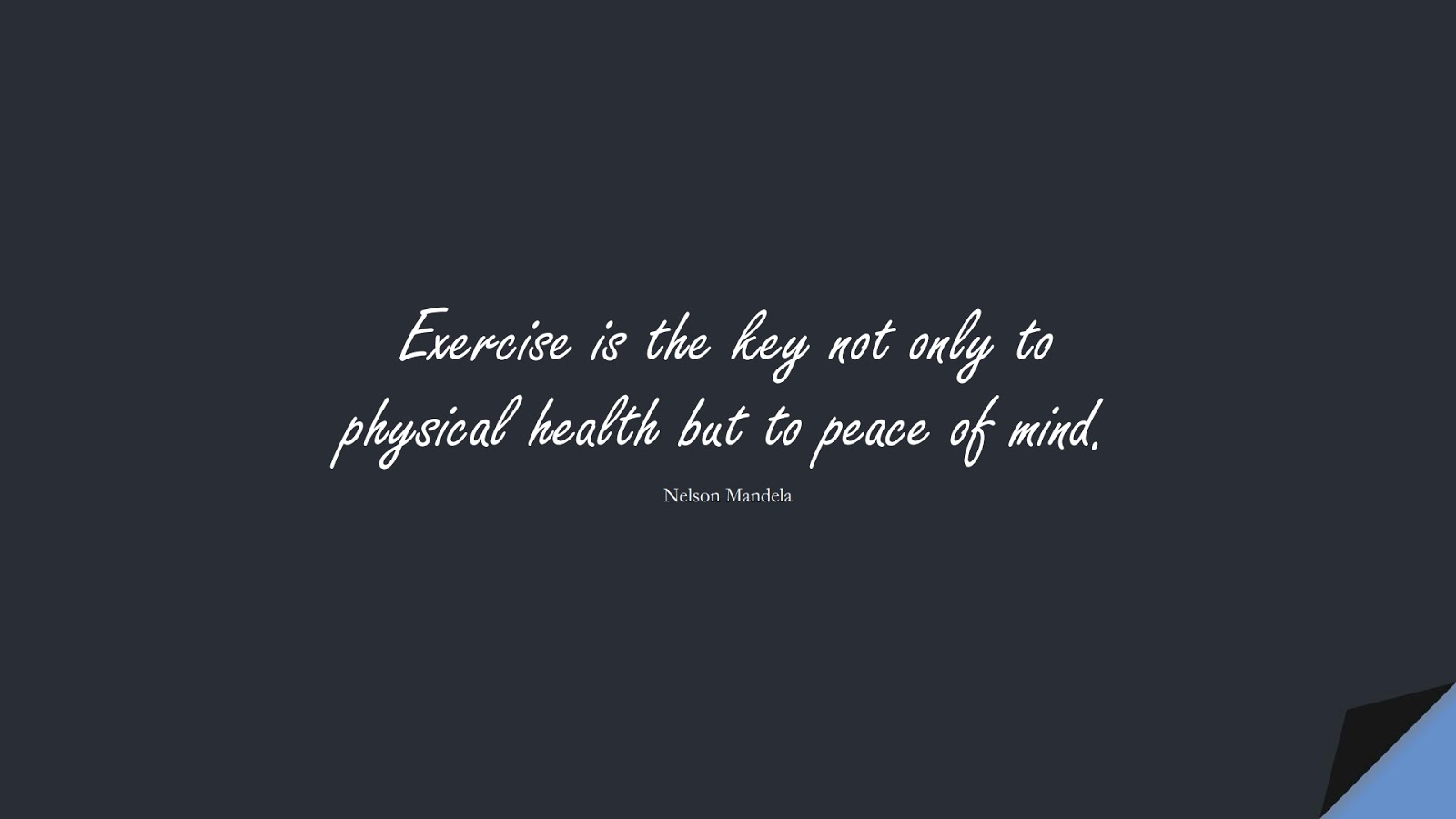 Exercise is the key not only to physical health but to peace of mind. (Nelson Mandela);  #HealthQuotes