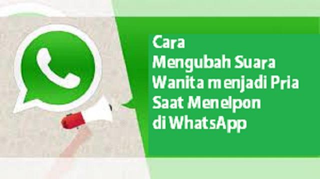 Cara Mengubah Suara Wanita menjadi Pria saat Menelpon di WhatsApp