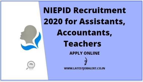NIEPID Recruitment 2020 for Assistants, Accountants, Teachers