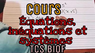 Cours : Équations, inéquations et systèmes Tron commun scientifique biof