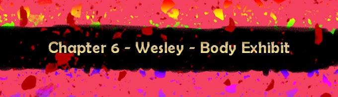 [Sustentation] Chapter 6 - Wesley - Body Exhibit