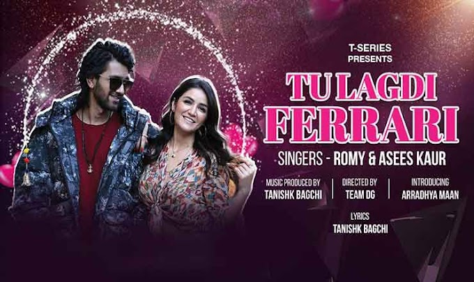 तू लगदी फेरारी Tu Lagdi Ferrari Hindi Lyrics – Romy, Asees Kaur