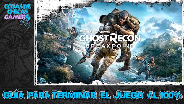 Guía Ghost Recon Breakpoint para completar el juego al 100%