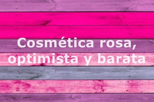 Cosmetica rosa optimista y barata
