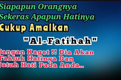 Cara Ampuh Memikat Hati Seseorang Dengan Surat Al-Fatihah
