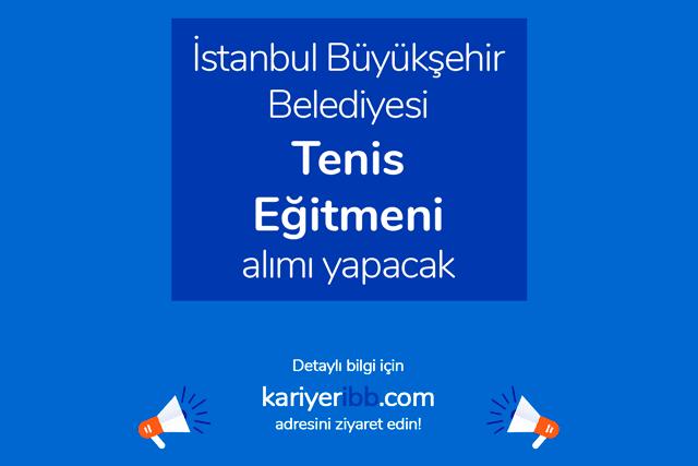 İstanbul Büyükşehir Belediyesi iştiraki Spor İstanbul tenis eğitmeni alımı yapacak. Detaylar kariyeribb.com'da!